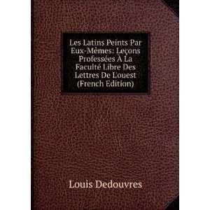 Libre Des Lettres De Louest (French Edition): Louis Dedouvres: Books