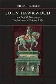 John Hawkwood An English Mercenary in Fourteenth Century Italy