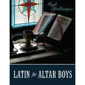 Latin for Altar Boys (9781466378636): Hugh Ballantyne: Books