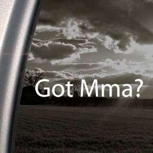 Got Mma? Decal Mixed Martial Arts Window Sticker