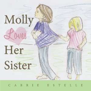 Molly Loves Her Sister (9781456764258) Carrie Estelle Books