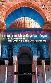 Islam In The Digital Age: E Jihad, Online Fatwas and Cyber Islamic
