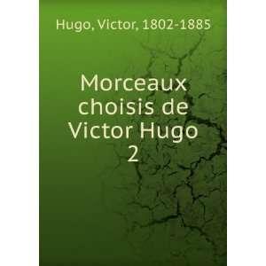 Morceaux choisis de Victor Hugo. 2 Hugo Victor Books