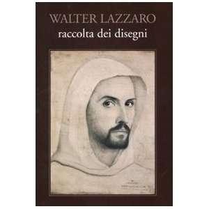 Walter Lazzaro. Raccolta di disegni (9788860521606): W. Allievi: Books