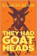 BARNES & NOBLE  They Had Goat Heads by D. Harlan Wilson, Atlatl Press