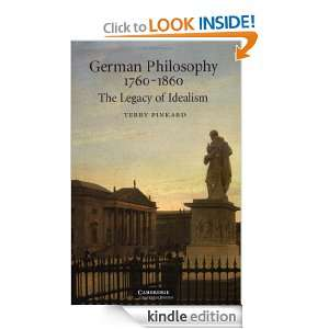 German Philosophy 1760 1860: The Legacy of Idealism: Terry Pinkard