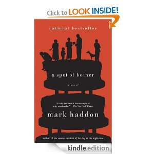 Spot of Bother: A Novel: Mark Haddon:  Kindle Store