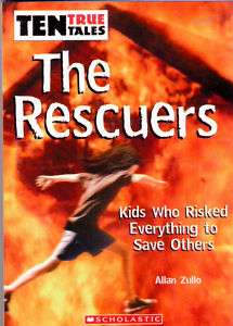 Ten True Tales   The Rescuers   Kids Who Risked Everyth