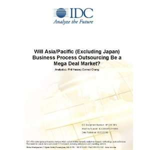 Will Asia/Pacific (Excluding Japan) Business Process Outsourcing Be a Mega Deal Market? Phil Hassey and Brad Nisbet