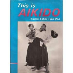 This Is Aikido Koichi Tohei Books