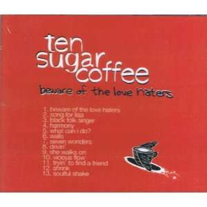 Ten Sugar Coffee  Beware of the Love Haters: Music