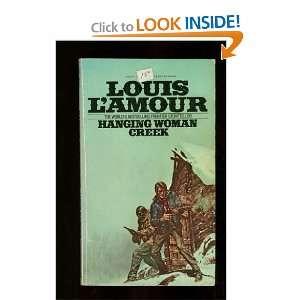 Hanging Woman Creek (9780553144765): Louis LAmour: Books