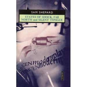 States of Shock, Far North AND Silent Tongue: Sam Shepard