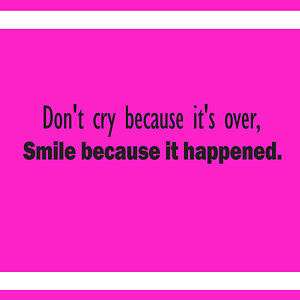 DONT CRY BECAUSE ITS OVER SMILE BECAUSE IT HAPPENED DECAL WALL VINYL