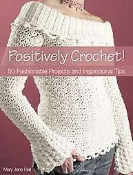 Positively Crochet by Mary Jane Hall 2007, Paperback