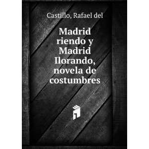 Madrid Ilorando, novela de costumbres: Rafael del Castillo: Books