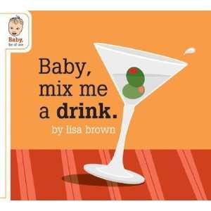 . [BABY MIX ME A DRINK  OS] Lisa(Author) Brown  Books
