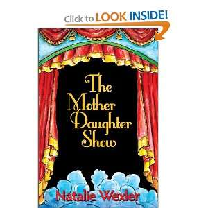 The Mother Daughter Show (9780984141296) Natalie Wexler Books