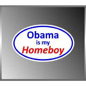 Pro Obama Obama Is My Homeboy Funny Vinyl Euro Decal Bumper Sticker 3