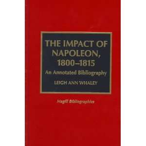 Impact of Napoleon, 1800 1815 (9780810833166): Leigh Ann Whaley: Books