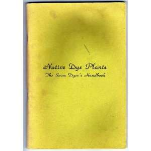 Native Dye Plants The Iowa Dyers Handbook Linda