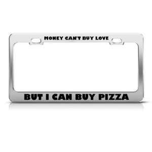Money CanT Buy Love But Buy Pizza Humor Funny Metal license plate