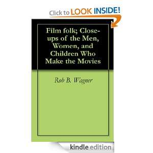 Film folk; Close ups of the Men, Women, and Children Who Make the
