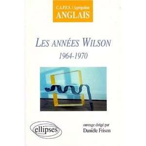 Les années Wilson: 1964 1970 (9782729858599): Frison: Books