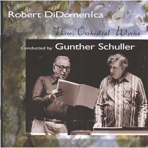 Three Orchestral Works Robert DiDomenica, Gunther Schuller Music