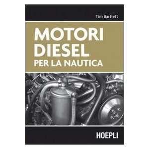 Motori diesel per la nautica (9788820340896) Tim Bartlett