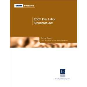 2005 Fair Labor Standards Act Survey Report A Study by