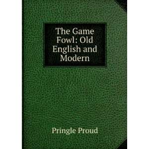 The Game Fowl: Old English and Modern (9785877575172