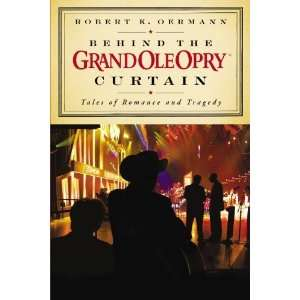 Behind the Grand Ole Opry Curtain Tales of Romance and
