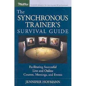 The Synchronous Trainers Survival Guide Facilitating Successful Live