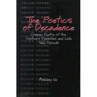 The Poetics of Decadence: Chinese Poetry of the Southern Dynasties and