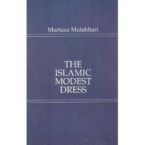 The Islamic Modest Dress: Murtaza Mutahhari: Books