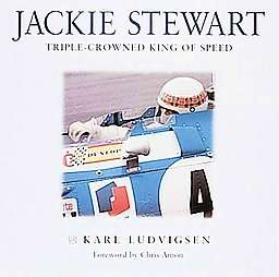 Jackie Stewart Triple Crowned King of Speed by Karl Ludvigsen 1999