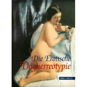Die Erotische Daguerreotypie: .de: Grant B. Romer: Bücher