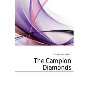 The Campion Diamonds Clarke Rebecca Sophia Books