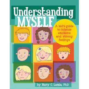 Understanding Myself A Kids Guide to Intense Emotions