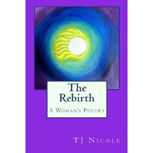 The Rebirth A Womans Poetry (9780985542207) TJ Nicole Books