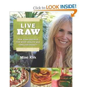 Live Raw Raw Food Recipes for Good Health and Timeless