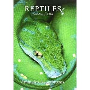 Reptiles. a Sangre Fria. (Animales Asombrosos