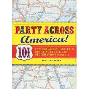 Party Across America: 101 of the Greatest Festivals