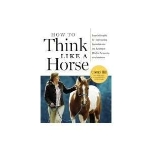 How to Think Like a Horse (06) by Hill, Cherry [Paperback