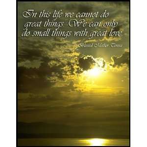 we cannot do great things. We can only do small things with great love