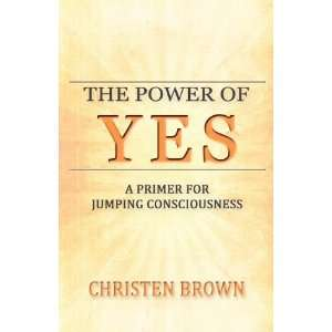 The Power of YES (9780615508689): Christen Brown: Books