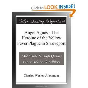 Angel Agnes   The Heroine of the Yellow Fever Plague in