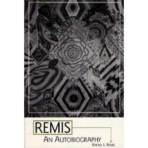 Remis: An Autobiography (9780805944013): Rafael I. Remis: Books