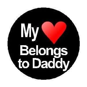 MY HEART BELONGS TO DADDY 1.25 Pinback Button Badge / Pin